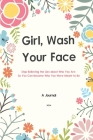 A Journal Girl Wash Your Face: Stop Believing the Lies about Who You Are So You Can Become Who You Were Meant to Be A 52 Week Guide To Achieving Your Cover Image