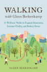 Walking with Glenn Berkenkamp: 35 Wellness Walks to Expand Awareness, Increase Vitality, and Reduce Stress Cover Image
