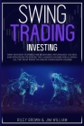 Swing Trading Investing: How to Invest in Forex for Beginners: Psychology, Tactics, and Strategies to Ensure You A Passive Income For A Living Cover Image