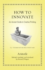 How to Innovate: An Ancient Guide to Creative Thinking Cover Image