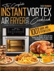 Instant Vortex Air Fryer Oven Cookbook 1001: Quick and Effortless Instant Vortex Air Fryer Recipes that Anyone Can Cook at Home Cover Image