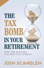 The Tax Bomb In Your Retirement Accounts: And How The Roth Can Help You Avoid It Cover Image