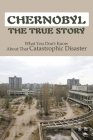 Chernobyl The True Story: What You Don't Know About That Catastrophic Disaster: Chernobyl History In Hindi Cover Image