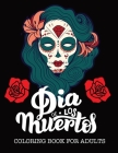 Dia de los muertos Coloring Book: Day of the Dead Coloring Books for Adults Cover Image