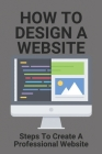 How To Design A Website: Steps To Create A Professional Website: Problogger How To Start A Blog Cover Image