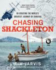 Chasing Shackleton: Re-creating the World's Greatest Journey of Survival Cover Image