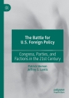 The Battle for U.S. Foreign Policy: Congress, Parties, and Factions in the 21st Century Cover Image