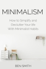 Minimalism: How to Simplify and Declutter Your Life with Minimalist Habits Cover Image
