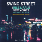 Swing Street: The Rise and Fall of New York's 52nd Street Jazz Scene: An Illustrated Tribute, 1930-1950 Cover Image