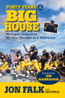 Forty Years in the Big House: Michigan Tales from My Four Decades as a Wolverine Cover Image