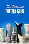 The Ultimate Pottery Guide: Practical Pottery Cover Image