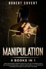 Manipulation: 4 Books in 1: Dark Psychology Secrets, Dark NLP, The Art of Manipulation and Cognitive Behavioral Therapy Made Simple. Cover Image
