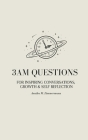 3am Questions: For Inspiring Conversations, Growth & Self Reflection Cover Image