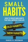 Small Habits: How to Create Mini Habits That will Improve your Life Cover Image