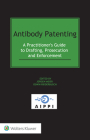 Antibody Patenting: A Practitioner's Guide to Drafting, Prosecution and Enforcement Cover Image