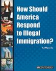 How Should America Respond to Illegal Immigration? (In Controversy) Cover Image