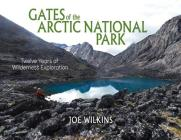 Gates of the Arctic National Park: Twelve Years of Wilderness Exploration Cover Image