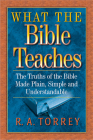 What the Bible Teaches: The Truths of the Bible Made Plain, Simple and Understandable Cover Image