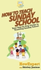 How to Teach Sunday School: Your Step By Step Guide to Teaching Sunday School Cover Image