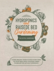 Hydroponics and Raised Bed Gardening: 57 New Organic Food to Enjoy Every Week on your Table using The Secret Green Thumb Method without Experience Cover Image
