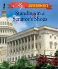 Standing in a Senator's Shoes (My Government) Cover Image