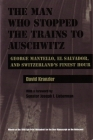 The Man Who Stopped the Trains to Auschwitz: George Mantello, El Salvador, and Switzerland's Finest Hour (Religion) Cover Image