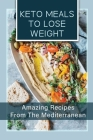 Keto Meals To Lose Weight: Amazing Recipes From The Mediterranean: Recipes For Ketogenic Mediterranean Cookbook Cover Image