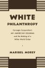 White Philanthropy: Carnegie Corporation's an American Dilemma and the Making of a White World Order Cover Image
