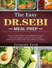 The Easy DR. SEBI Meal Prep: A book with Doctor Sebi alkaline recipes, you will surprise yourself, your family, and your friends with new, deliciou Cover Image