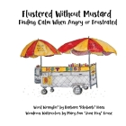 Flustered Without Mustard: Finding Calm When Angry or Frustrated Cover Image