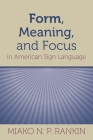 Form, Meaning, and Focus in American Sign Language (Gallaudet Sociolinguistics #19) Cover Image