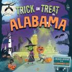 Trick or Treat in Alabama: A Halloween Adventure in the Yellowhammer State Cover Image