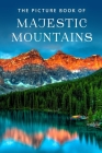 The Picture Book of Majestic Mountains: A Gift Book for Alzheimer's Patients and Seniors with Dementia (Picture Books #25) Cover Image