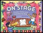 On Stage: Theater Games and Activities for Kids Cover Image