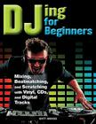Djing for Beginners: Mastering, Mixing, Sequencing, Beatmatching, and Equalising Cover Image