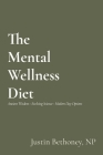 The Mental Wellness Diet: Ancient Wisdom - Evolving Science - Modern Day Options Cover Image