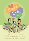 The Every Body Book: The LGBTQ+ Inclusive Guide for Kids about Sex, Gender, Bodies, and Families Cover Image