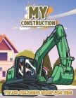My Construction Truck Coloring Book for Kids: Awesome Construction Truck Coloring Book for Kids, Toddlers, Boys and Girls, Preschoolers Children Ages Cover Image