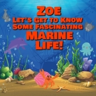 Zoe Let's Get to Know Some Fascinating Marine Life!: Personalized Baby Books with Your Child's Name in the Story - Ocean Animals Books for Toddlers - Cover Image