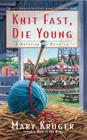 Knit Fast, Die Young: A Knitting Mystery Cover Image