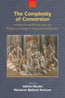 The Complexity of Conversion: Intersectional Perspectives on Religious Change in Antiquity and Beyond (Studies in Ancient Religion and Culture) Cover Image