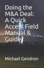 Doing the M&A Deal: A Quick Access Field Manual & Guide Cover Image