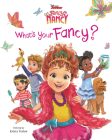 Disney Junior Fancy Nancy: What's Your Fancy? Cover Image
