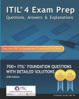 ITIL 4 Exam Prep Questions, Answers & Explanations: 700+ ITIL Foundation Questions with Detailed Solutions Cover Image