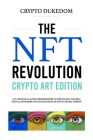 The Nft Revolution - Crypto art edition: 2 in 1 practical guide for beginners to create, buy and sell digital artworks and collectibles as non-fungibl Cover Image