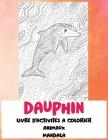 Livre d'activités à colorier - Mandala - Animaux - Dauphin Cover Image