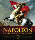Napoleon: His Life, His Battles, His Empire Cover Image