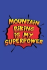 Mountain Biking Is My Superpower: A 6x9 Inch Softcover Diary Notebook With 110 Blank Lined Pages. Funny Mountain Biking Journal to write in. Mountain Cover Image