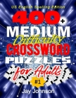 400+ Medium Difficulty Crossword Puzzles For Adults: A Crossword Puzzle Book For Adults Medium Difficulty Based On Contemporary US Spelling Words, A C Cover Image