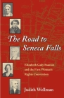 The Road to Seneca Falls: Elizabeth Cady Stanton and the First Woman's Rights Convention (Women, Gender, and Sexuality in American History) Cover Image
